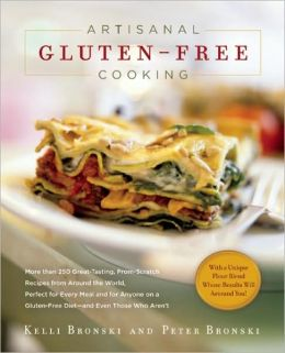 Artisanal Gluten-Free Cooking: More than 250 Great-Tasting, From-Scratch Recipes from Around the World, Perfect for Every Meal and for Anyone on a Gluten-Free Diet?and Even Those Who Aren?t