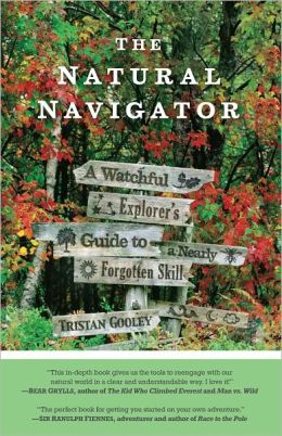 The Natural Navigator: A Watchful Explorer?s Guide to a Nearly Forgotten Skill