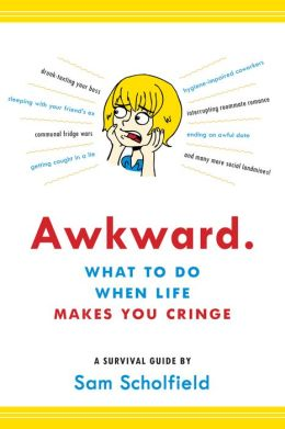 Awkward.: What to Do When Life Makes You Cringe-A Survival Guide