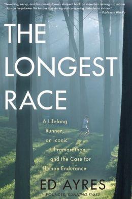 The Longest Race: A Lifelong Runner, an Iconic Ultramarathon, and the Case for Human Endurance