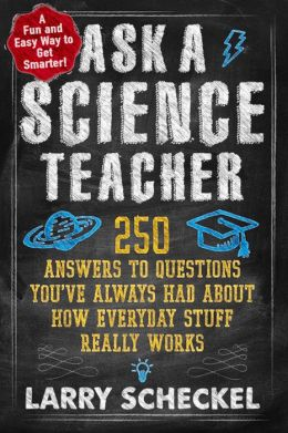 Ask a Science Teacher: How Everyday Stuff Really Works