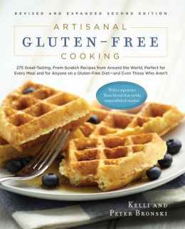 Artisanal Gluten-Free Cooking: 275 Great-Tasting, From-Scratch Recipes from Around the World, Perfect for Every Meal and for Anyone on a Gluten-Free Diet--and Even Those Who Aren't