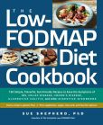Book Cover Image. Title: The Low FODMAP Diet Cookbook:  150 Simple, Flavorful, Gut-Friendly Recipes to Ease the Symptoms of IBS, Celiac Disease, Crohn's Disease, Ulcerative Colitis, and Other Digestive Disorders, Author: Sue Shepherd