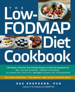 The Low FODMAP Diet Cookbook: 150 Simple, Flavorful, Gut-Friendly Recipes to Ease the Symptoms of IBS, Celiac Disease, Crohn's Disease, Ulcerative Colitis, and Other Digestive Disorders