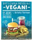 Book Cover Image. Title: But I Could Never Go Vegan!:  125 Recipes That Prove You Can Live Without Cheese, It's Not All Rabbit Food, and Your Friends Will Still Come Over for Dinner, Author: Kristy Turner