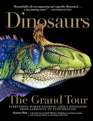 Dinosaurs-The Grand Tour: Everything Worth Knowing About Dinosaurs from Aardonyx to Zuniceratops