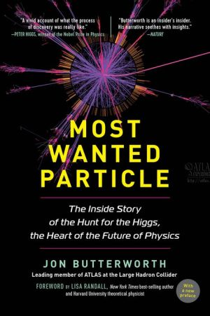 Most Wanted Particle: The Inside Story of the Hunt for the Higgs, the Heart of the Future of Physics