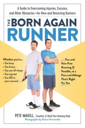 The Born Again Runner: A Guide to Overcoming Excuses, Injuries, and Other Obstacles-for New and Returning Runners