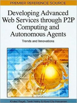 Developing Advanced Web Services Through P2p Computing And Autonomous Agents