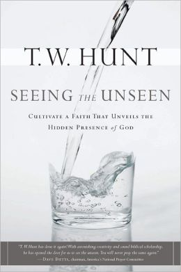 Seeing the Unseen: Cultivate a Faith that Unveils the Hidden Presence of God