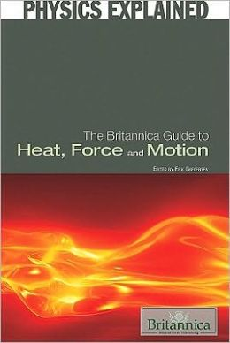The Britannica Guide to Heat, Force, and Motion