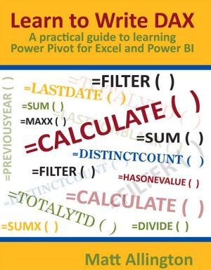 Learn to Write DAX: A practical guide to learning Power Pivot for Excel