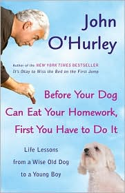Before Your Dog Can Eat Your Homework, First You Have to Do It: Life Lessons from a Wise Old Dog to a Young Boy