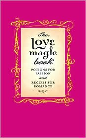 Love Magic Book: Potions for Passion and Recipes for Romance