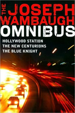 The Joseph Wambaugh Omnibus: Hollywood Station, The New Centurions, The Blue Knight