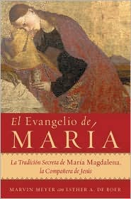 El Evangelio de Maria: La tradicion secreta de Maria Magdalena, la acompanante de Jesus (The Gospels of Mary: The Secret Tradition of Mary Magdalene, the Companion of Jesus)