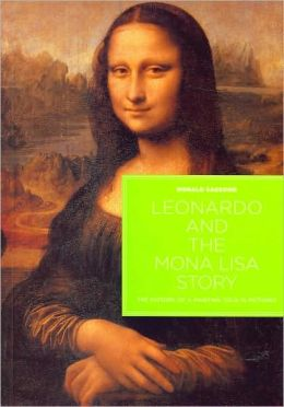 Leonardo and the Mona Lisa Story: The History of a Painting Told in Pictures Donald Sassoon, Professor Donald Sassoon and Leonardo da Vinci