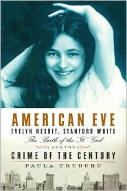 American Eve: Evelyn Nesbit, Stanford White, the Birth of the It Girl, and the Crime of the Century