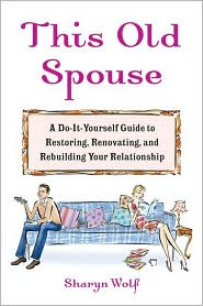 This Old Spouse: A Unique Do-It-Yourself Guide to Restoring, Renovating, and Rebuilding Your Relationship