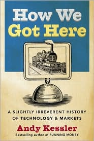 How We Got Here: A Slightly Irreverent History of Techology and Markets