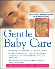 Gentle Baby Care: No-Cry, No-Fuss, No-Worry--Essential Tips for Raising Your Baby