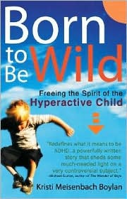 Born to be Wild: Freeing the Spirit of the Hyperactive Child