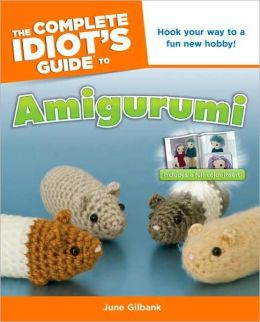 The Complete Idiot's Guide to Amigurumi