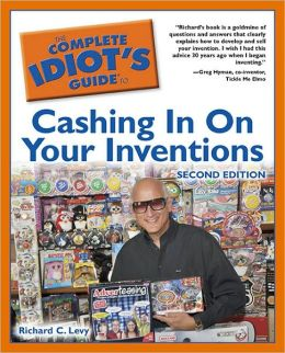 The Complete Idiot's Guide to Cashing In On Your Inventions, 2nd Edition