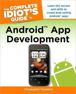 The Complete Idiot's Guide to Android App Development