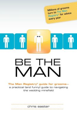 Be The Man: The Man Registry Guide For Grooms