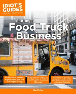 The Complete Idiot's Guide to Starting a Food Truck Business