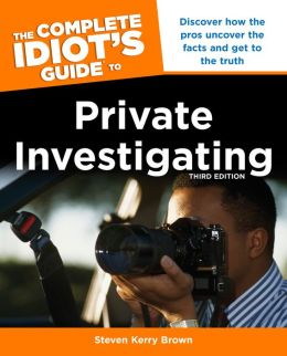 The Complete Idiot's Guide to Private Investigating, Third Edition