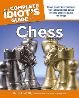 The Complete Idiot's Guide to Chess, 3rd Edition