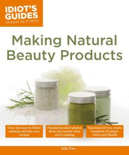 Idiot's Guides: Making Natural Beauty Products (PagePerfect NOOK Book)