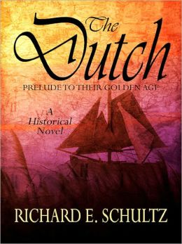 The Dutch: Prelude to their Golden Age: A Historical Novel