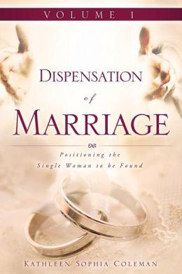 Dispensation Of Marriage Volume 1