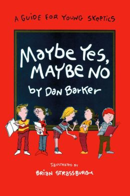 Maybe Yes, Maybe No: A Guide for Young Skeptics