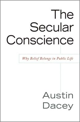 Secular Conscience, The: Why Belief Belongs in Public Life