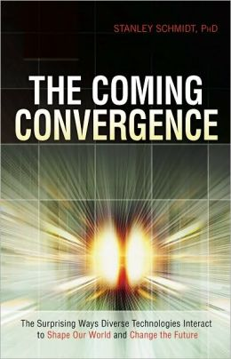 Coming Convergence, The: Surprising Ways Diverse Technologies Interact to Shape Our World and Change the Future