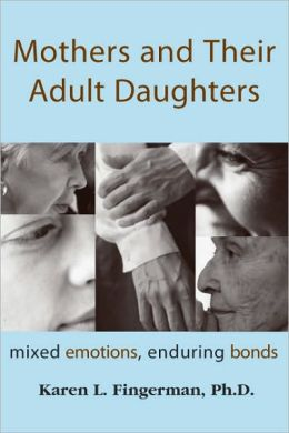 Mothers and Their Adult Daughters: Mixed Emotions, Enduring Bonds