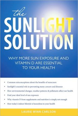 Sunlight Solution, The: Why More Sun Exposure and Vitamin D Are Essential to Your Health