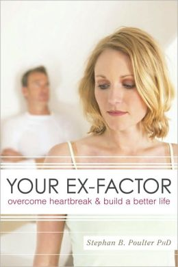 Your Ex-Factor: Overcome Heartbreak and Build a Better Life