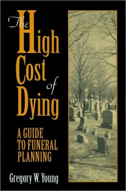 High Cost of Dying, The: A Guide to Funeral Planning