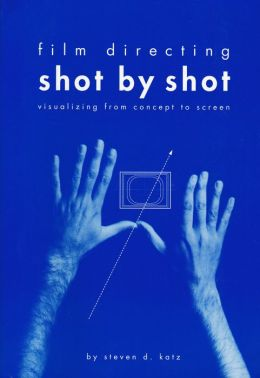 Film Directing Shot by Shot: Visualizing from Concept to Screen