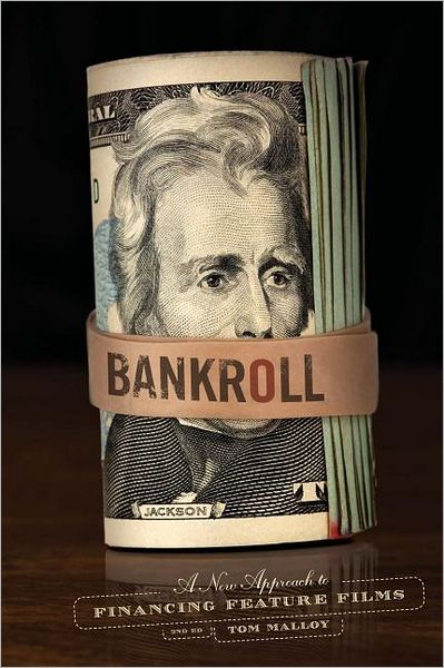 Bankroll, 2nd edition: A New Approach for Financing Feature Films