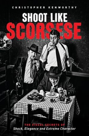 Shoot Like Scorsese: The Visual Secrets of Shock, Elegance, and Extreme Character