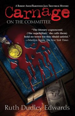 Carnage on the Committee: A Robert Amiss/Baroness Jack Troutbeck Mystery #10