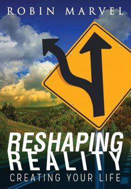 Reshaping Reality: Creating Your Life