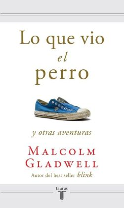 Lo que vio el perro y otras aventuras (What the Dog Saw: And Other Adventures)