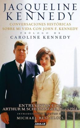 Jacqueline Kennedy. Conversaciones históricas sobre mi vida con John F. Kennedy (Jacqueline Kennedy. Historic Conversations on Life with John F. Kennedy)